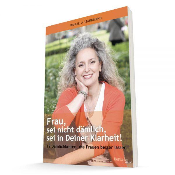 Buch 3D Cover: Frau, sei nicht dämlich, sei in Deiner Klarheit!