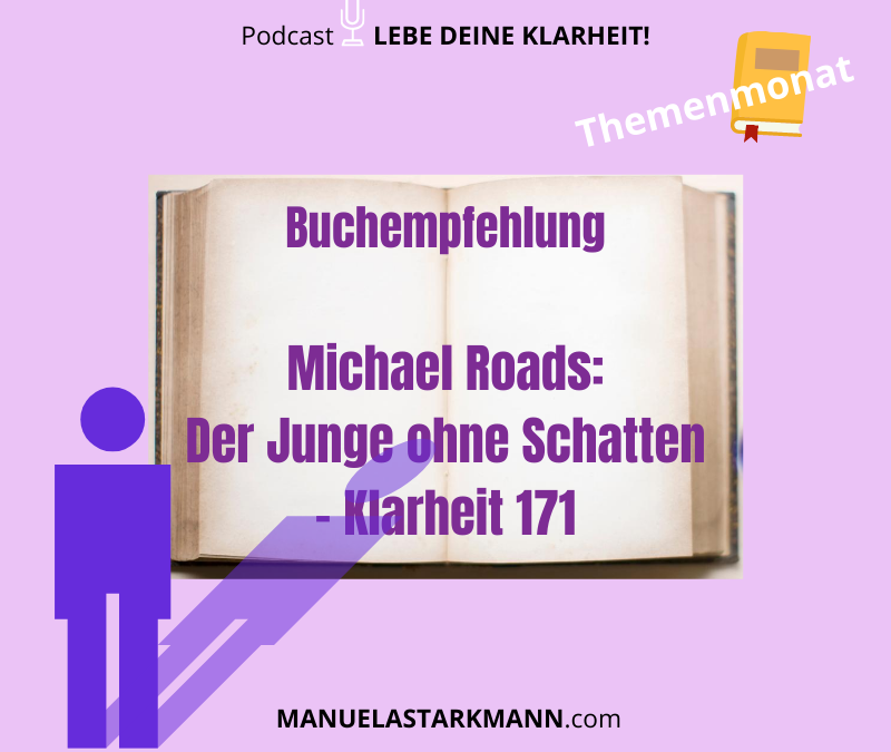 Buchempfehlung: Michael Roads - Der Junge ohne Schatten – Klarheit 171 - Podcast - von Manuela Starkmann