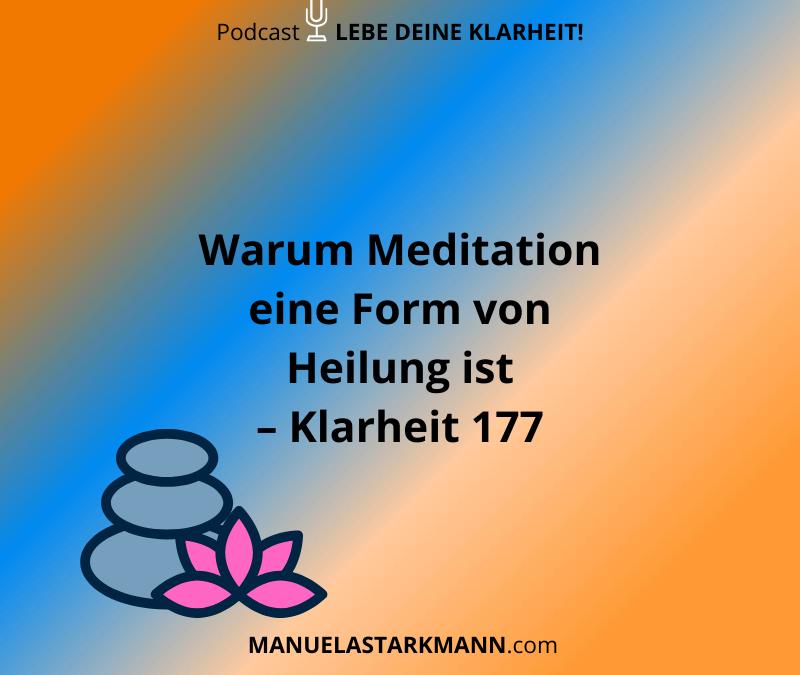Warum Meditation eine Form von Heilung ist – Klarheit 177