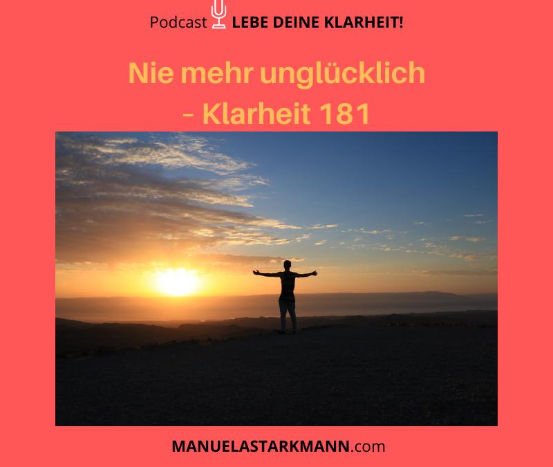 Nie mehr unglücklich - Klarheit #181 - Podcast - von Manuela Starkmann