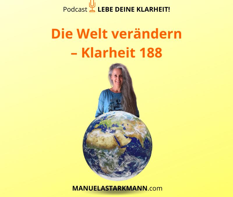 Die Welt verändern – Klarheit 188