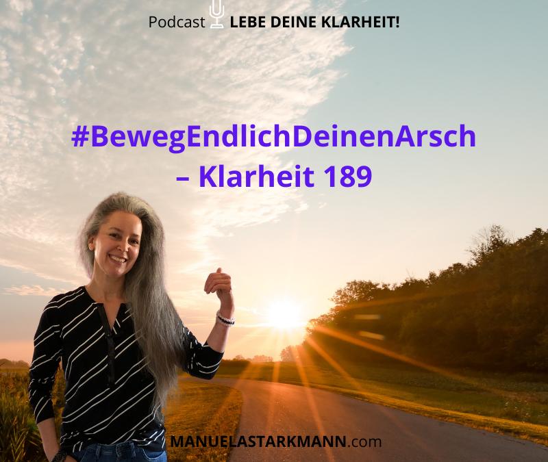 #BewegEndlichDeinenArsch – Klarheit 189
