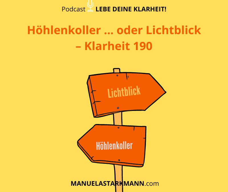 Höhlenkoller ... oder Lichtblick - Klarheit 190 - Podcast von Manuela Starkmann