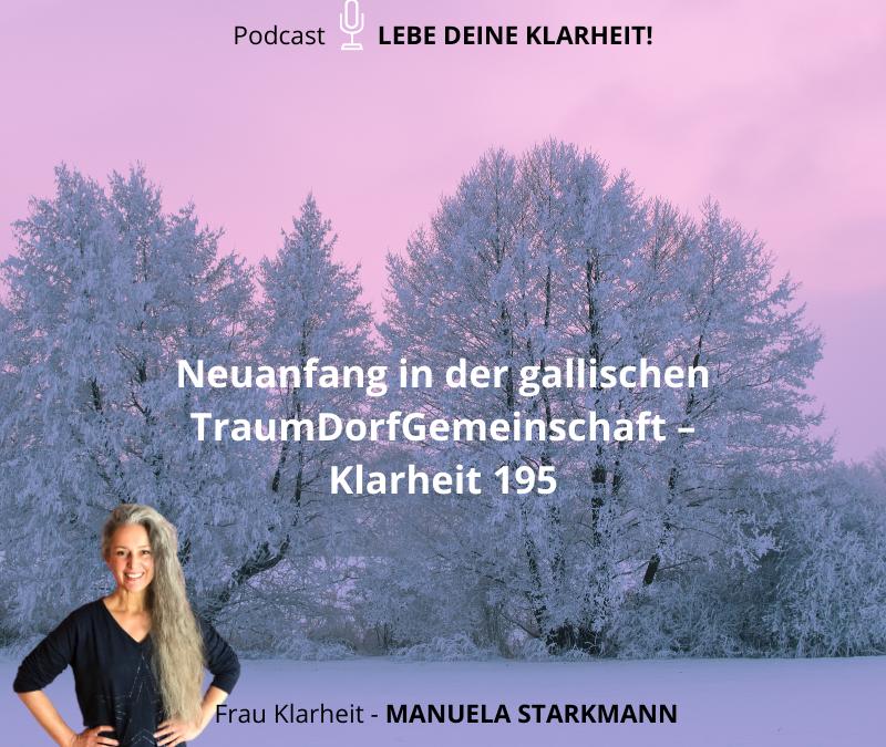 Neuanfang in der gallischen TraumDorfGemeinschaft – Klarheit 195 - Podcast - von Manuela Starkmann