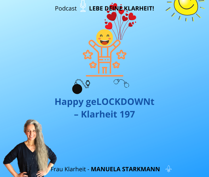 Happy geLOCKDOWNt – Klarheit 197 - Podcast - von Manuela Starkmann