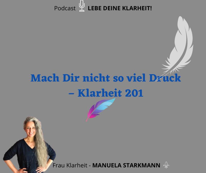 Mach Dir nicht so viel Druck – Klarheit 201 - Podcast - von Manuela Starkmann