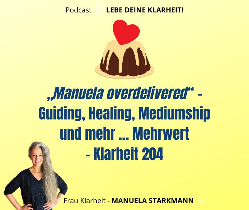 """""""Manuela overdelivered"""" – Guiding, Healing, Mediumship und mehr … Mehrwert – Klarheit 204"""