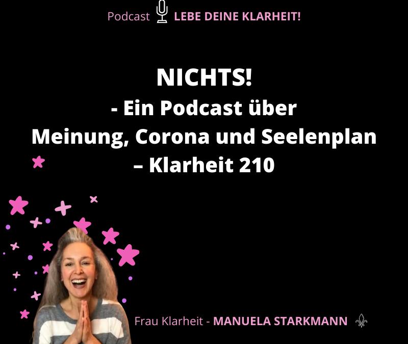 NICHTS! - Ein Podcast über Meinung, Corona und Seelenplan – Klarheit 210 - Podcast - von Manuela Starkmann