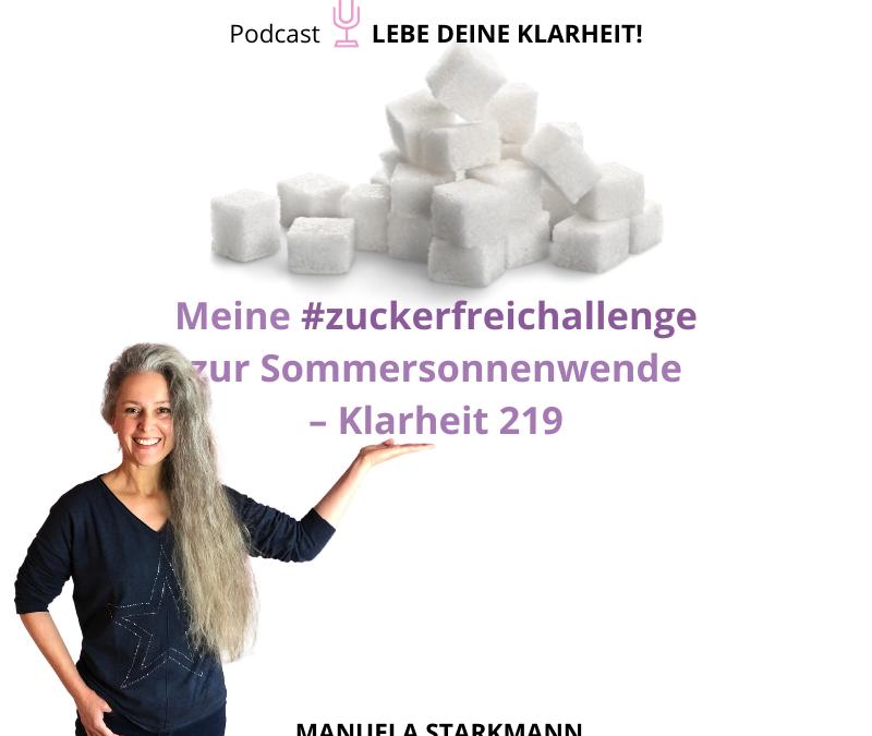 Meine #zuckerfreichallenge zur Sommersonnenwende – Klarheit 219 - Podcast - von Manuela Starkmann