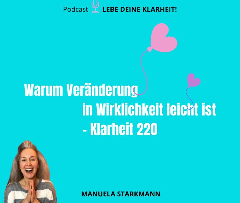 Warum Veränderung in Wirklichkeit leicht ist – Klarheit 220 - Podcast - von Manuela Starkmann