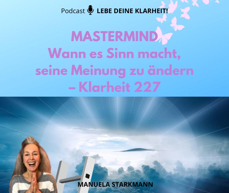 MASTERMIND – Wann es Sinn macht, seine Meinung zu ändern – Klarheit 227