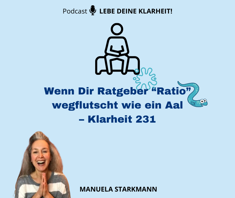 "Wenn Dir Ratgeber ""Ratio"" wegflutscht wie ein Aal – Klarheit 231"