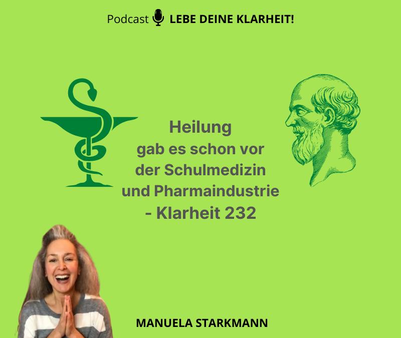 Heilung gab es schon vor der Schulmedizin und Pharmaindustrie – Klarheit 232