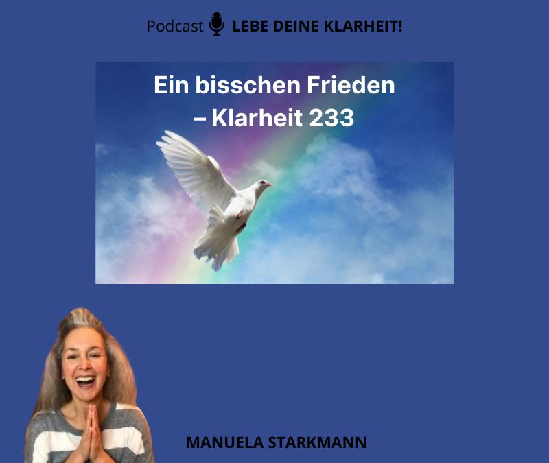 Ein bisschen Frieden – Klarheit 233 - Podcast - von Manuela Starkmann