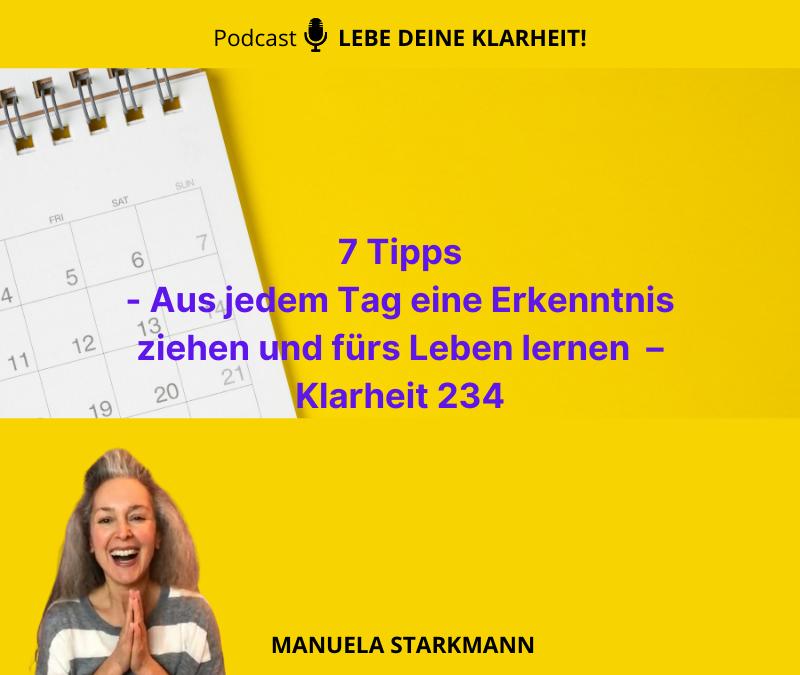 7 Tipps – Aus jedem Tag eine Erkenntnis ziehen und fürs Leben lernen  – Klarheit 234